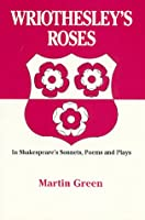 Wriothesley's Roses in Shakespeare's Sonnets, Poems and Plays