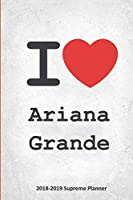 I Ariana Grande 2018-2019 Supreme Planner: Ariana Grande On-The-Go Academic Weekly and Monthly Organize Schedule Calendar Planner for 18 Months (July 2018 - December 2019) with Bonus Notebook
