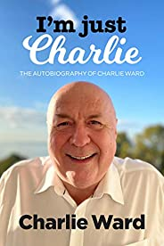 I'm Just Charlie: The Autobiography of Charlie