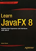 Learn JavaFX 8: Building User Experience and Interfaces with Java 8 by Kishori Sharan(2015-03-19)