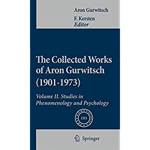 The Collected Works of Aron Gurwitsch (1901-1973): Volume II: Studies in Phenomenology and Psychology (Phaenomenologica)