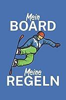 Mein Board meine Regeln: Snowboardlogbuch/Pistenlogbuch fuer Snowboardfahrer auf der Piste. 120 Seiten mit Seitenzahlen. Fuer Notizen oder die Planung des Snowboard Ausflugs.