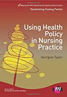 Using Health Policy in Nursing Practice (Transforming Nursing Practice Series)