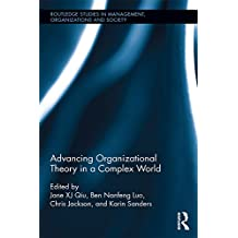 Advancing Organizational Theory in a Complex World: Advancing Research in a Complex World (Routledge Studies in Management, Organizations and Society)
