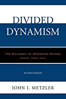 Divided Dynamism: The Diplomacy of Separated Nations: Germany, Korea, China