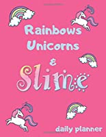 Rainbows Unicorns & Slime: DAILY PLANNER with double page spread weekly organizer