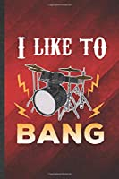 I Like to Bang: Funny Blank Lined Music Teacher Drummer Notebook/ Journal, Graduation Appreciation Gratitude Thank You Souvenir Gag Gift, Fashionable Graphic 110 Pages