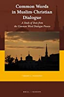 Common Words in Muslim-Christian Dialogue: A Study of Texts from the Common Word Dialogue Process (Currents of Encounter)