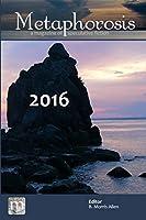 Metaphorosis 2016: Nearly Complete Stories (Complete Metaphorosis)