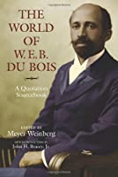 The World of W. E. B. Du Bois: A Quotation Sourcebook