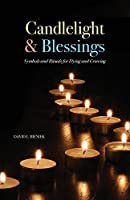 Candlelight and Blessings: Symbols and Rituals for Death and Grieving