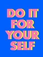 Do it for yourself (Journal, Notebook, Diary): Bright Blue And Pink Motivational Softcover, 8.5 x 11 (Empty Journals To Write In)