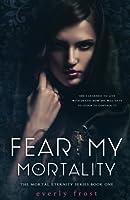 Fear My Mortality (Mortal Eternity)