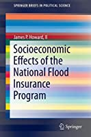 Socioeconomic Effects of the National Flood Insurance Program (SpringerBriefs in Political Science)