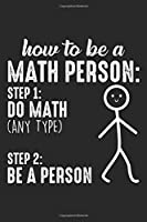 How to be a Math Person: Step 1: Do Math (any type) Step 2: Be a person: Math Person Mathematics education Teacher Dot Grid Notebook 6x9 Inches - 120 dotted pages for notes, drawings, formulas | Organizer writing book planner diary