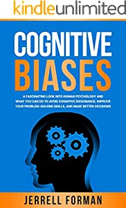 Cognitive Biases: A Fascinating Look into Human Psychology and What You Can Do to Avoid Cognitive Dissonance, Improve Your Problem-Solving Skills, and Make Better Decisions (English Edition)