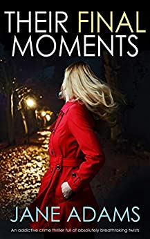 THEIR FINAL MOMENTS an addictive crime thriller full of absolutely breathtaking twists by [ADAMS, JANE]