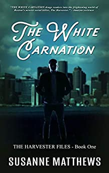 The White Carnation: The Harvester Files, Book One by [Matthews, Susanne]