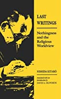 Last Writings: Nothingness and the Religious Worldview