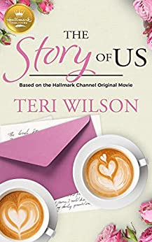 The Story Of Us: Based On the Hallmark Channel Original Movie by [Wilson, Teri]