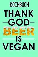 """Kochbuch Vegan Thank God Beer is Vegan: Rezeptbuch zum eintragen fuer deine vegetarischen und veganen Lieblingsrezepte. Kleines Rezeptbuch im Notizbuchformat- 6x9"""" -120 Seiten Notizbuch - liniert"""
