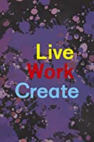 Live Work Create: Notebook Journal Composition Blank Lined Diary Notepad 120 Pages Paperback Purple Pincels Graphic Desing