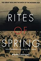 Rites of Spring: The Great War and the Birth of the Modern Age by Modris Eksteins(2000-09-14)