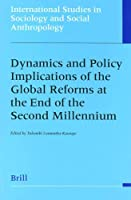 Dynamics and Policy Implications of the Global Reforms at the End of the Second Millennium (International Studies in Sociology & Social Anthropology)