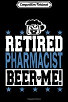Composition Notebook: RETIRED PHARMACIST BEER ME! Funny Retired Pharmacis! Journal/Notebook Blank Lined Ruled 6x9 100 Pages