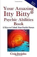 Your Amazing Itty Bitty Psychic AbilitiesBook: 15 Keys to Unlock Your Psychic Powers