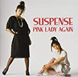 SUSPENCE ~Pink Lady Again