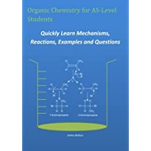 Organic Chemistry for AS-Level Students - Quickly Learn Mechanisms, Reactions, Examples and Questions