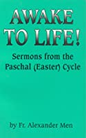Awake to Life: Sermons from the Paschal