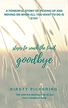 Steps to Reach the Final Goodbye: A powerful story of picking up and moving on when all you want to do is stay by [Pickering, Kirsty]