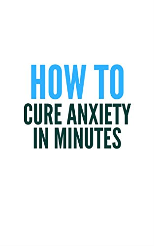 How To Cure Anxiety & Panic Attacks In Minutes (English Edition)