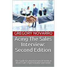 Acing The Sales Interview: Second Edition: The Guide for pharmaceutical /medical device sales representative interviews