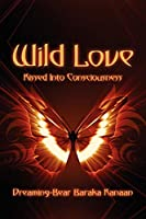 Wild Love: Kissed into Consciousness