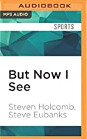 But Now I See: My Journey from Blindness to Olympic Gold