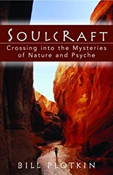 Soulcraft: Crossing into the Mysteries of Nature and Psyche by [Plotkin, Bill]