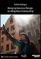 Bringing Iterative Design to Ubiquitous Computing: Interaction Techniques, Toolkits, and Evaluation Methods