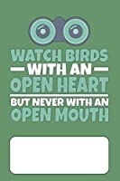 Watch Birds With An Open Heart But Never With An Open Mouth: Blank Lined Journal with Sketch Pane for Birdwatchers to take notes while Birdwatching or Birding