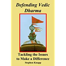 Defending Vedic Dharma: Tackling the Issues to Make a Difference