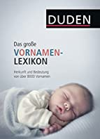 Duden - Das grosse Vornamenlexikon: Herkunft und Bedeutung von ueber 8 000 Vornamen