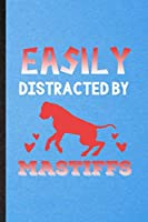 Easily Distracted by Mastiffs: Lined Notebook For Mastiff Lover. Funny Ruled Journal For Dog Mom Owner Vet. Unique Student Teacher Blank Composition/ Planner Great For Home School Office Writing