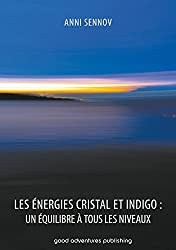 Les Énergies Cristal et Indigo : un équilibre à tous les niveaux (French Edition)