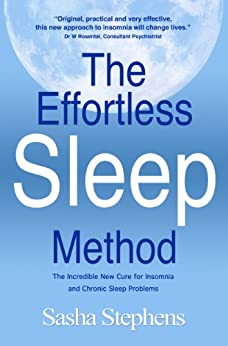 The Effortless Sleep Method:The Incredible New Cure for Insomnia and Chronic Sleep Problems (The Effortless Sleep Trilogy Book 1) by [Stephens, Sasha]