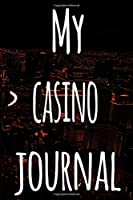 My Casino Journal: The perfect gift for the fan of gambling in your life - 365 page custom made journal!