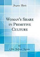 Woman's Share in Primitive Culture (Classic Reprint)