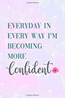 Everyday In Every Way I'm Becoming More Confident: All Purpose 6x9 Blank Lined Notebook Journal Way Better Than A Card Trendy Unique Gift Pink Rainbow Texture Self Care