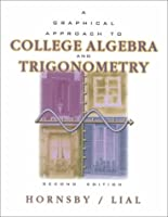 A Graphical Approach to College Algebra and Trigonometry